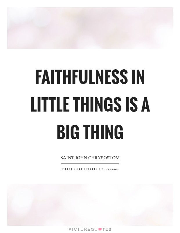 Faithfulness in little things is a big thing Picture Quote #1