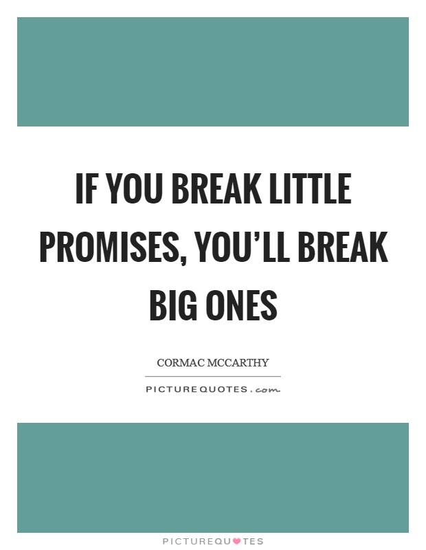If you break little promises, you'll break big ones Picture Quote #1
