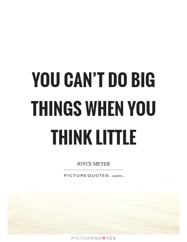 You can't do BIG things when you think little Picture Quote #1