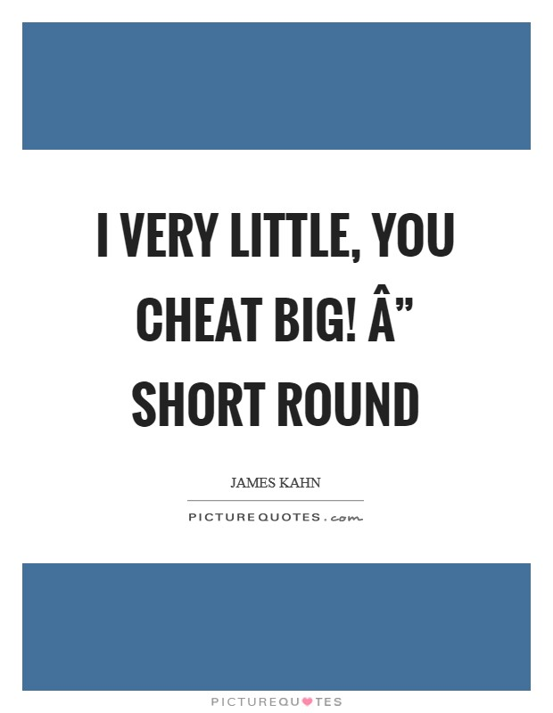"I very little, you cheat big! "" Short Round Picture Quote #1"