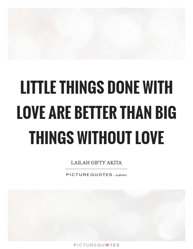 Little things done with love are better than big things without love Picture Quote #1