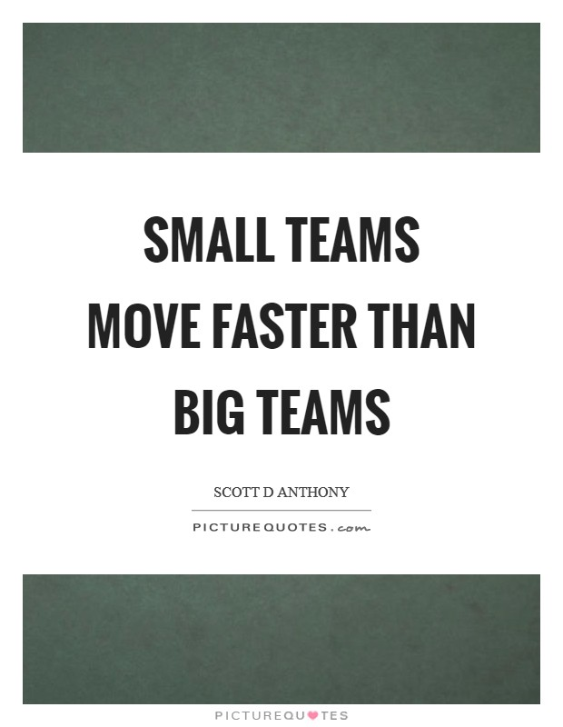 Small teams move faster than big teams Picture Quote #1