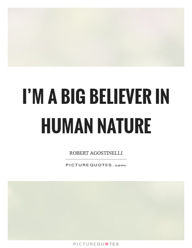 I'm a big believer in human nature Picture Quote #1