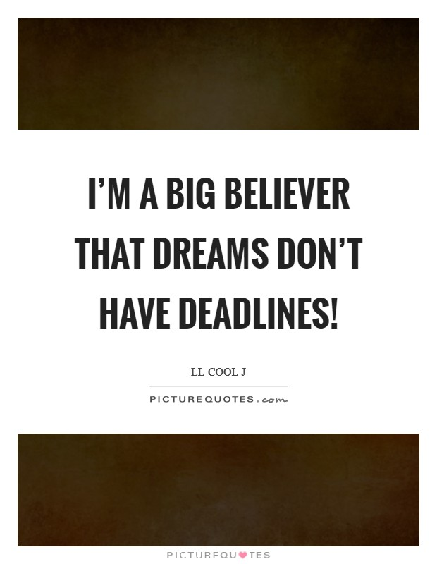 I'm a big believer that dreams don't have deadlines! Picture Quote #1