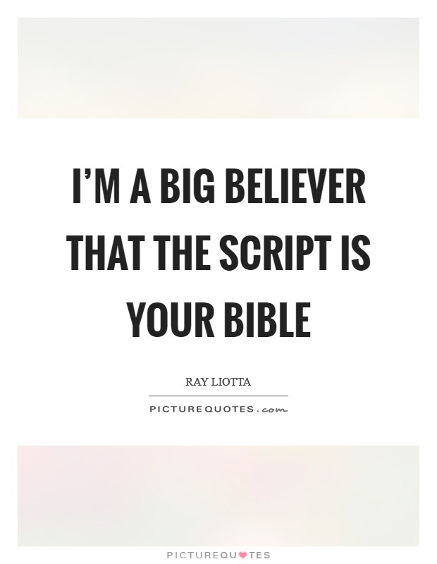 I'm a big believer that the script is your bible Picture Quote #1