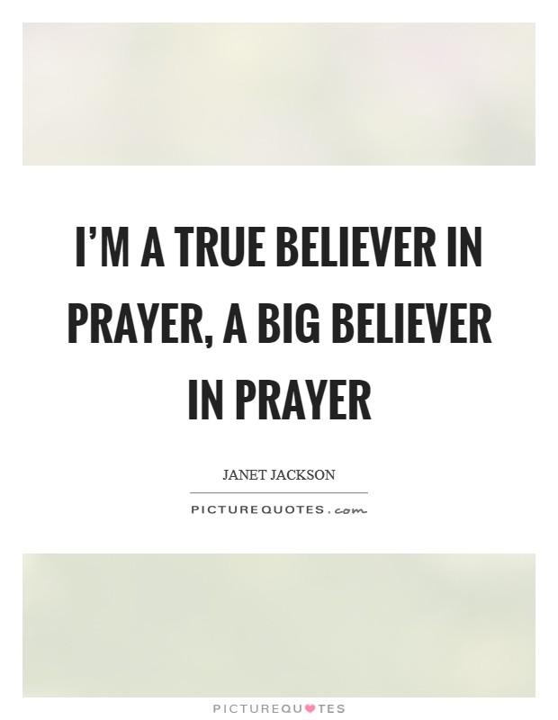 I'm a true believer in prayer, a big believer in prayer Picture Quote #1