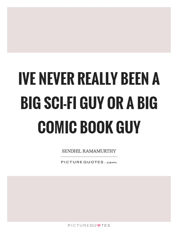 Ive never really been a big sci-fi guy or a big comic book guy Picture Quote #1