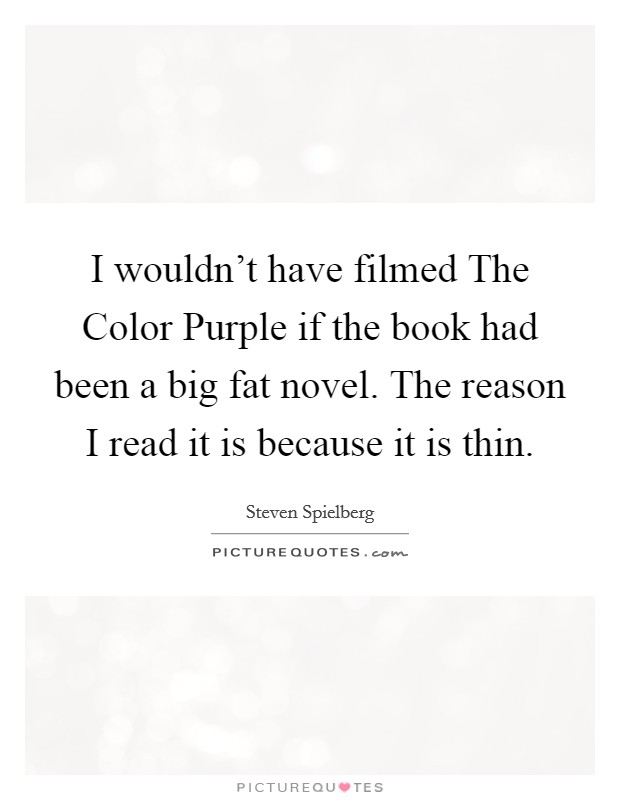 I wouldn\'t have filmed The Color Purple if the book had been a ...