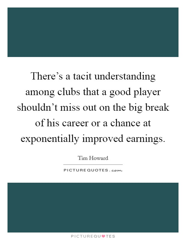 There's a tacit understanding among clubs that a good player shouldn't miss out on the big break of his career or a chance at exponentially improved earnings Picture Quote #1