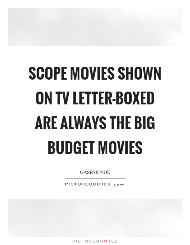 Scope movies shown on TV letter-boxed are always the big budget movies Picture Quote #1