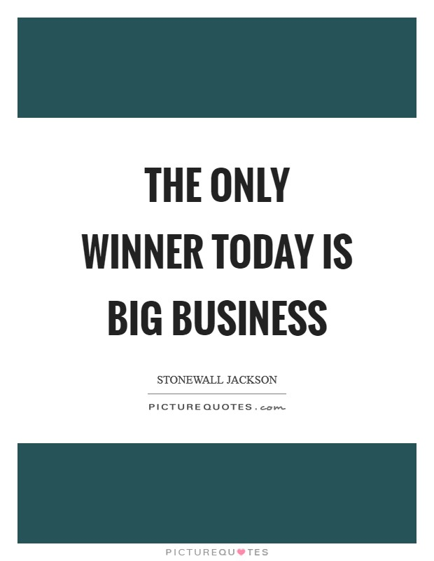 The only winner today is big business Picture Quote #1