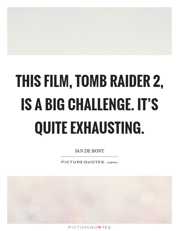 This film, Tomb Raider 2, is a big challenge. It's quite exhausting Picture Quote #1