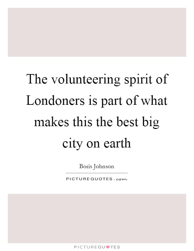The volunteering spirit of Londoners is part of what makes this the best big city on earth Picture Quote #1