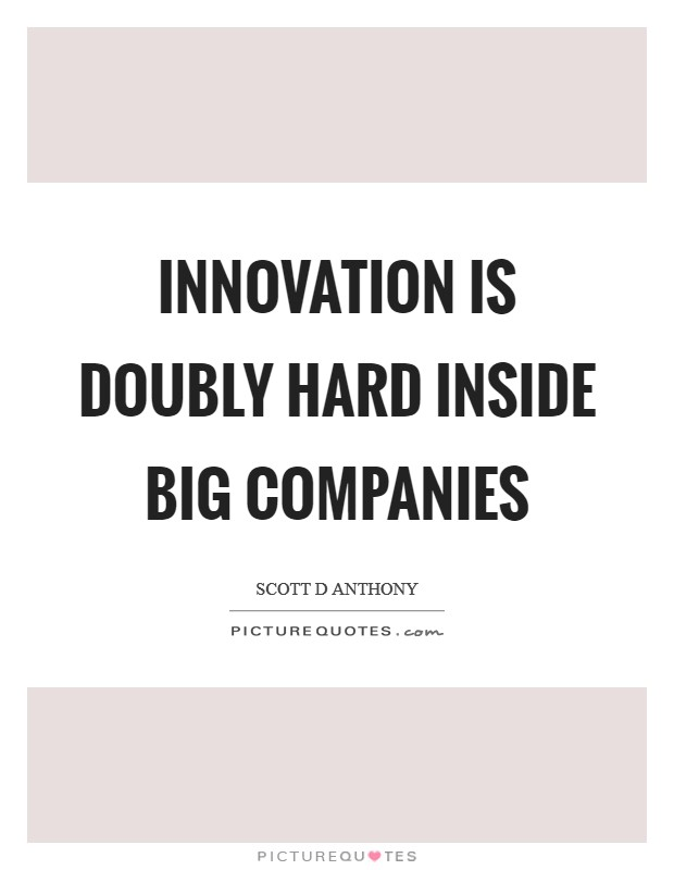 Innovation is doubly hard inside big companies Picture Quote #1