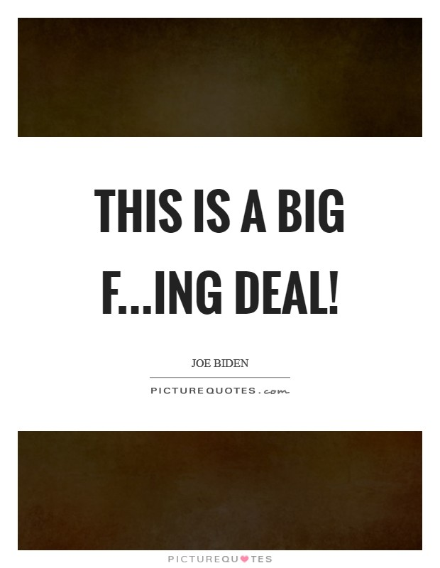 This is a big f...ing deal! Picture Quote #1