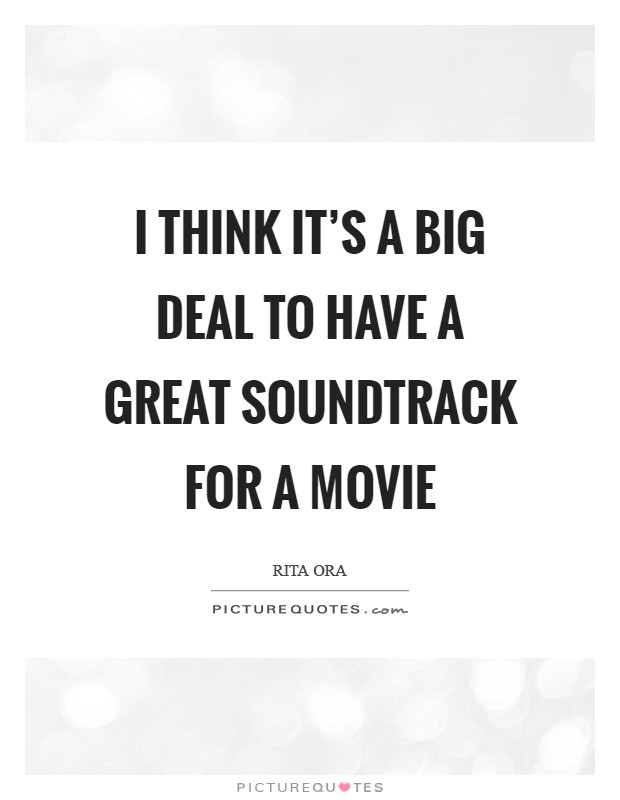 I think it's a big deal to have a great soundtrack for a movie Picture Quote #1