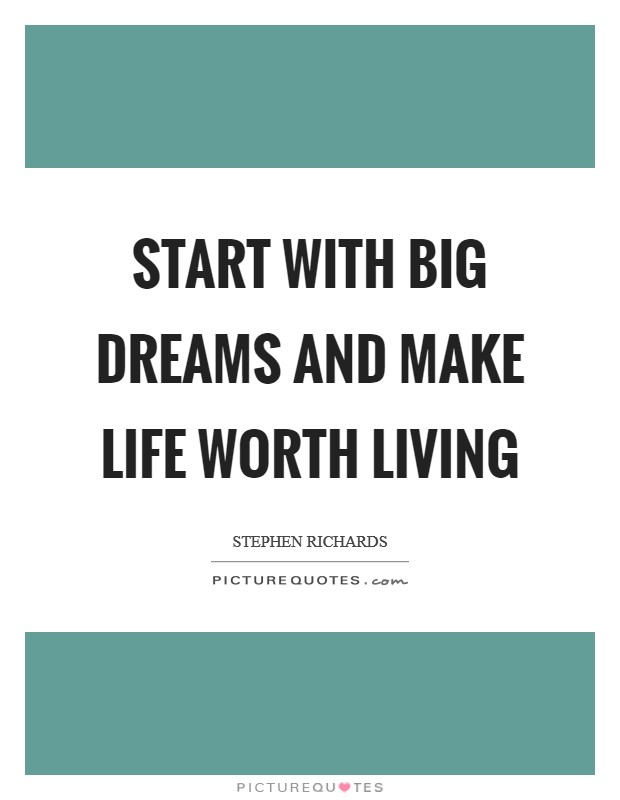Start with big dreams and make life worth living Picture Quote #1