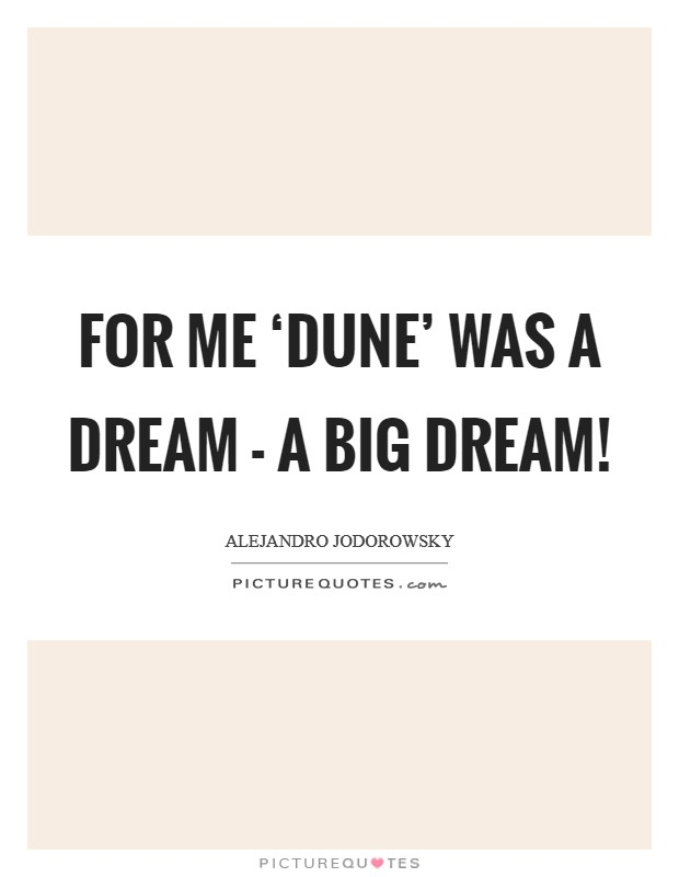 For me 'Dune' was a dream - a big dream! Picture Quote #1
