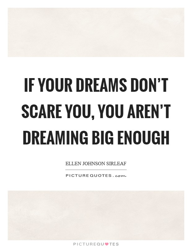 If your dreams don't scare you, you aren't dreaming big enough Picture Quote #1