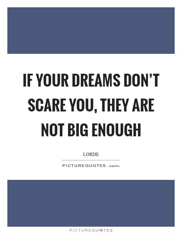 If your dreams don't scare you, they are not big enough Picture Quote #1
