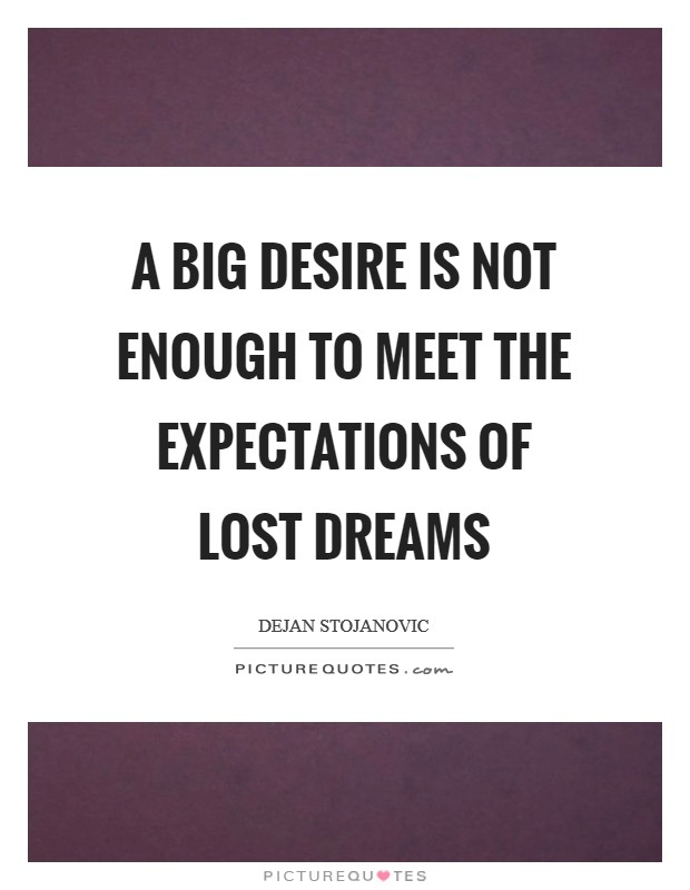 A big desire is not enough to meet the expectations of lost dreams Picture Quote #1