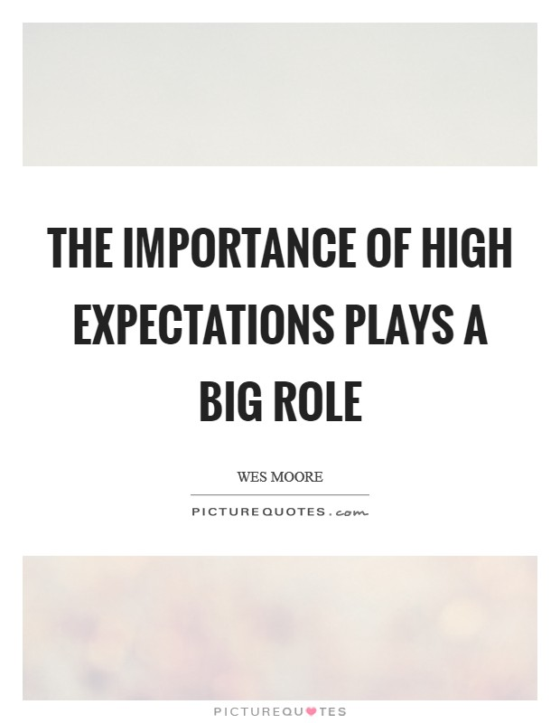 The importance of high expectations plays a big role Picture Quote #1