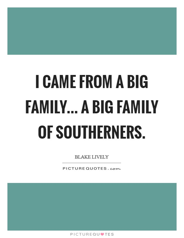 I came from a big family... a big family of Southerners. Picture Quote #1