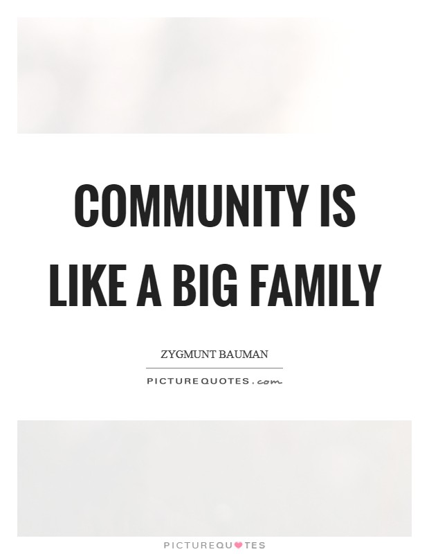 Community is like a big family Picture Quote #1