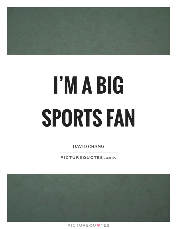 I'm a big sports fan Picture Quote #1