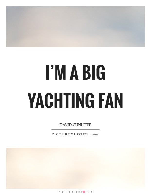I'm a big yachting fan Picture Quote #1