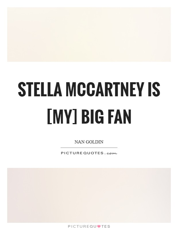 Stella McCartney is [my] big fan Picture Quote #1