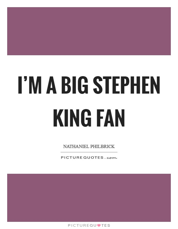 I'm a big Stephen King fan Picture Quote #1