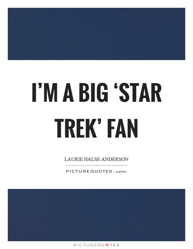I'm a big 'Star Trek' fan Picture Quote #1