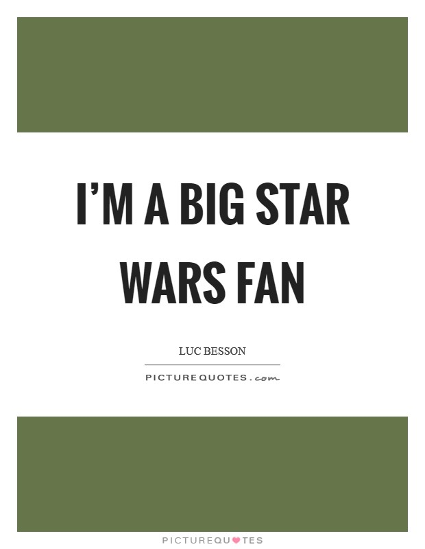 I'm a big Star Wars fan Picture Quote #1