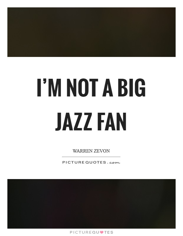 I'm not a big jazz fan Picture Quote #1