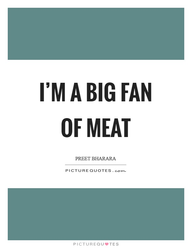 I'm a big fan of meat Picture Quote #1
