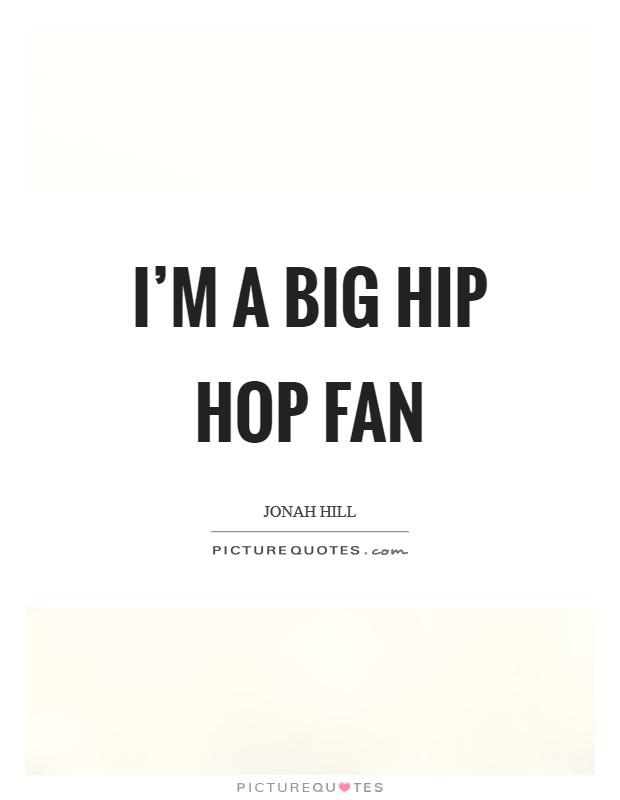 I'm a big hip hop fan Picture Quote #1