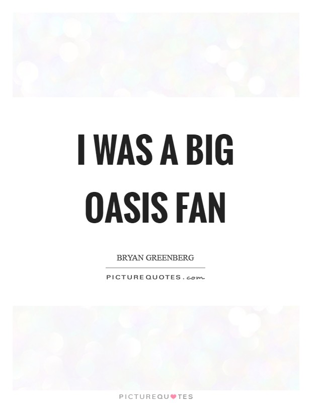 I was a big Oasis fan Picture Quote #1
