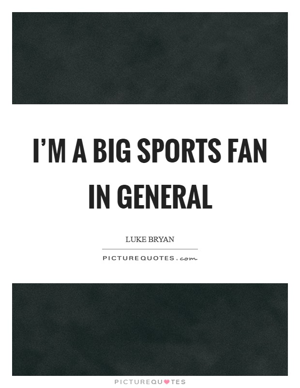 I'm a big sports fan in general Picture Quote #1
