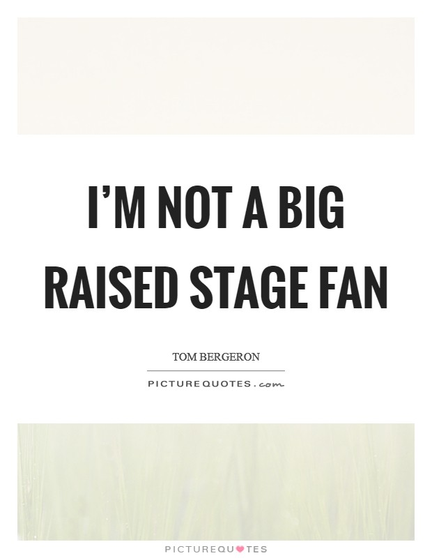 I'm not a big raised stage fan Picture Quote #1