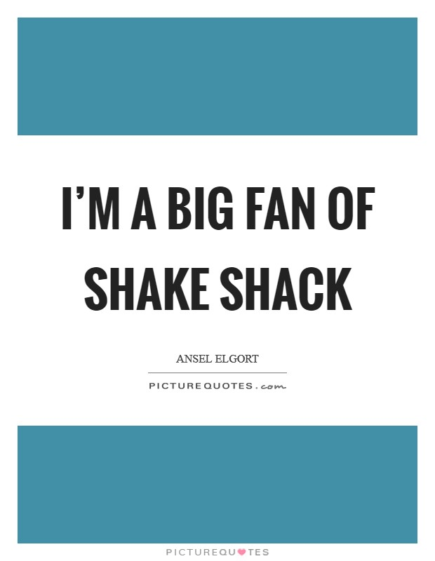 I'm a big fan of Shake Shack Picture Quote #1