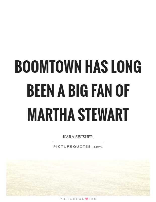BoomTown has long been a big fan of Martha Stewart Picture Quote #1
