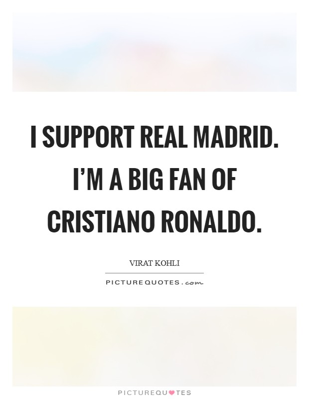 I support Real Madrid. I'm a big fan of Cristiano Ronaldo Picture Quote #1