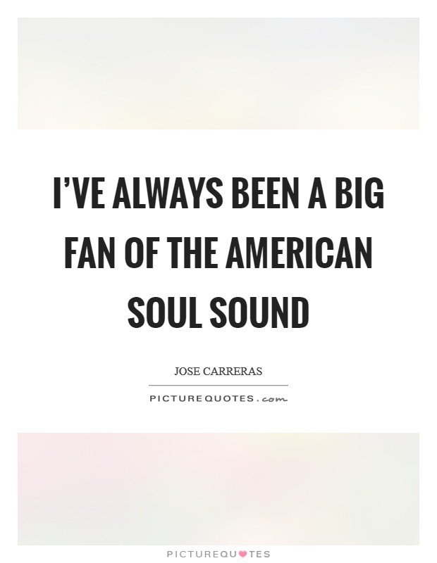 I've always been a big fan of the American soul sound Picture Quote #1