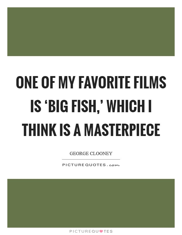 One of my favorite films is 'Big Fish,' which I think is a masterpiece Picture Quote #1