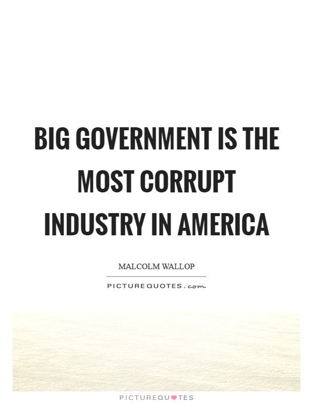 Big government is the most corrupt industry in America Picture Quote #1