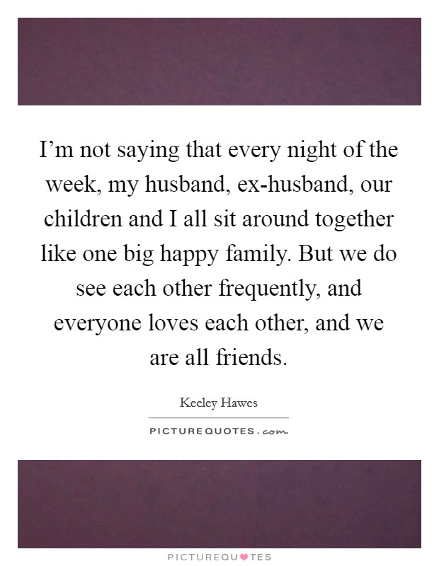 One Big Happy Family Quotes & Sayings | One Big Happy Family