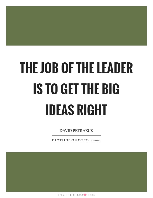 The job of the leader is to get the big ideas right Picture Quote #1