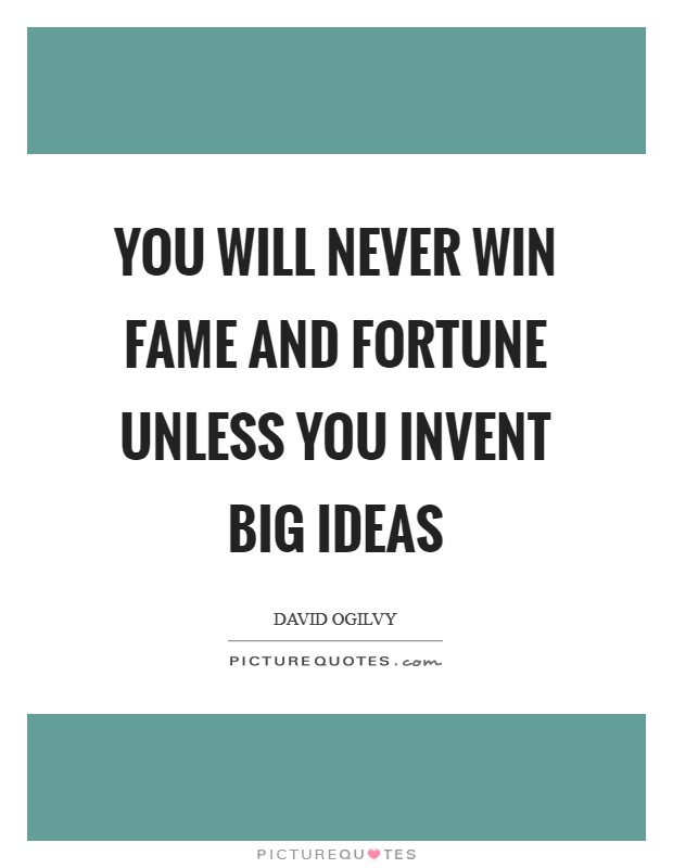 You will never win fame and fortune unless you invent big ideas Picture Quote #1