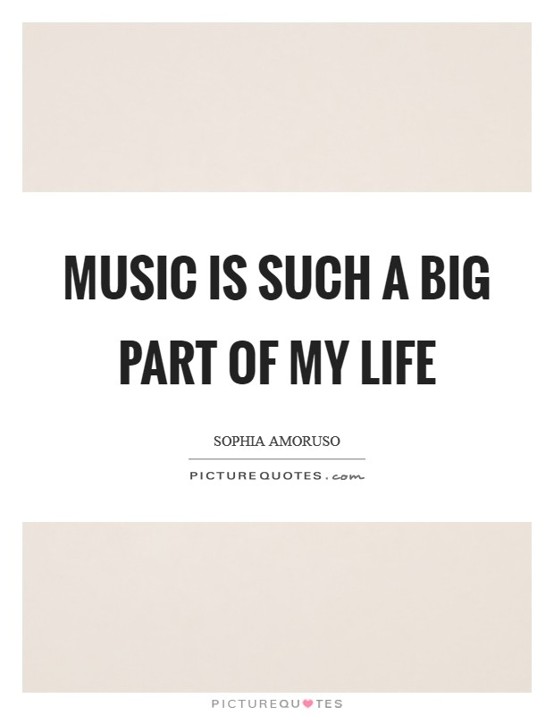 Music is such a big part of my life Picture Quote #1
